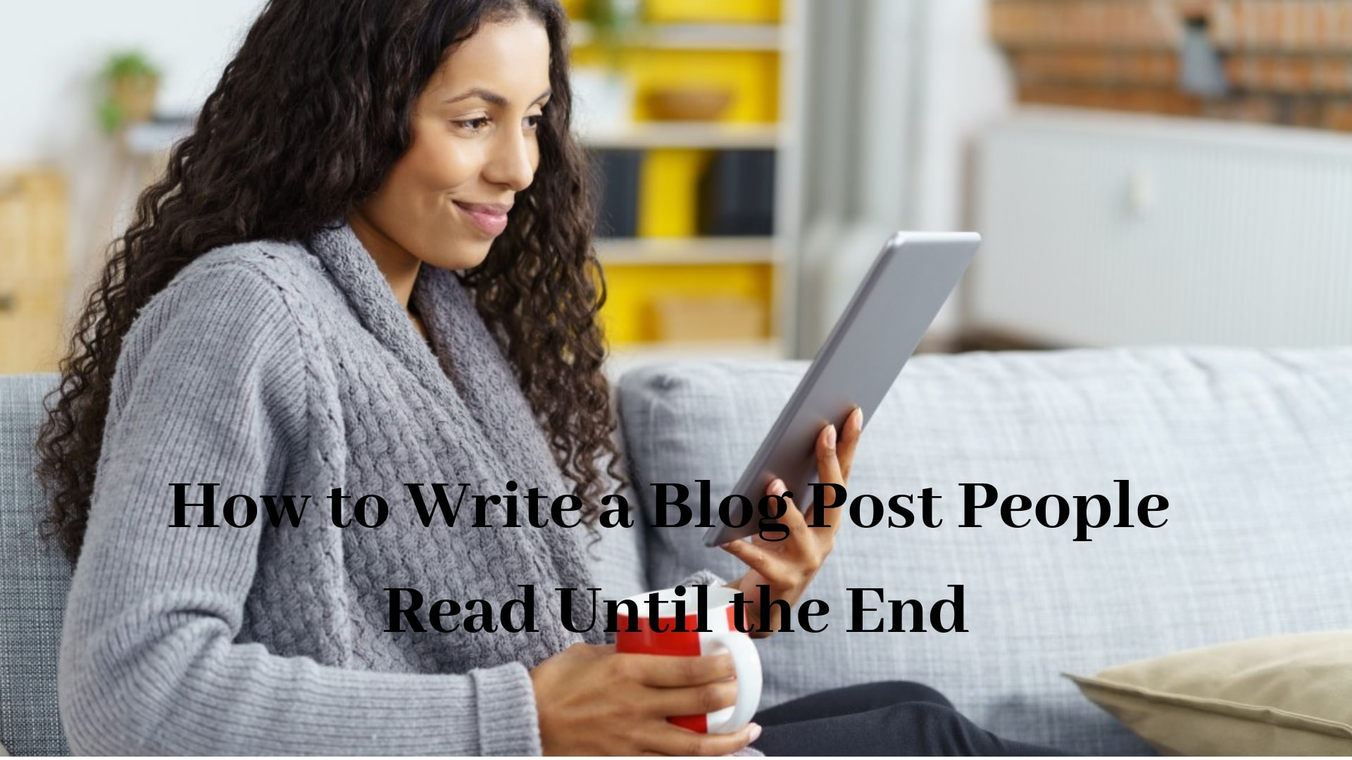 How to Write a Blog Post People Read Until the End