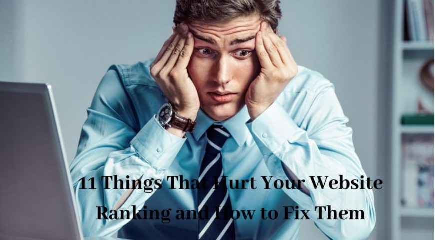 11 Things That Hurt Your Website Ranking and How to Fix Them