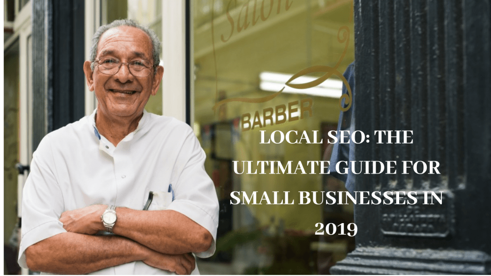 Local SEO: The Ultimate Guide for Small Businesses in 2019